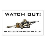 WATCH OUT! MY SOLDIER CARRIES AN M-16! Sticker (Re