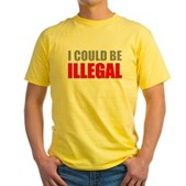 I Could Be Illegal Yellow T-Shirt