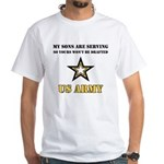 Army - My Sons are serving White T-Shirt