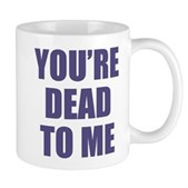You're Dead to Me Mug