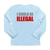 I Could Be Illegal Long Sleeve Infant T-Shirt