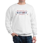 Michele is Batshit Crazy Sweatshirt