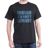 Enough Tea Party Already Dark T-Shirt