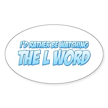 I'd Rather Be Watching The L Word Oval Sticker (Oval)