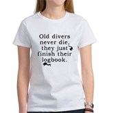 Old Divers Never Die... Women's T-Shirt