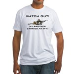 WATCH OUT Brother carries M-4 Fitted T-Shirt