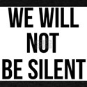 WE WILL NOT BE SILENT - Resist - Politics T-Shirt