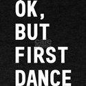 Ok but first dance T-Shirt