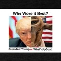 Who Wore it Best: Trump or WhatsUpGOAT T-Shirt