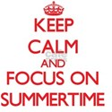 Keep Calm and focus on Summertime White T-Shirt