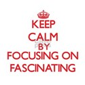 Keep Calm by focusing on Fascinating T-Shirt