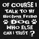 Of Course I Talk To My Bichon Frise D T-Shirt