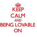 Keep Calm and Being Lovable ON T-Shirt