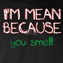 I'm mean because you smell
