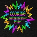 Cooking Makes Life More Fun T-Shirt