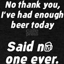 I've Had Enough Beer Today T-Shirt