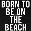 Born to be on the beach T-Shirt