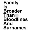 Family Is Broader Than Bloodlines And Surnames T-S