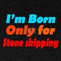Born only for Stone Skipping T-Shirt