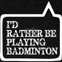 I Did Rather Be Playing Badminton T-Shirt