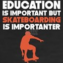 Education Is Important But Skateboarding Is Import