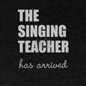 THE SINGING TEACHER HAS ARRIVED T-Shirt