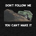 Dont Follow Me You Cant Make It Off Roadin T-Shirt