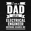Dad Electrical Engineer Nothing Scares me T-Shirt