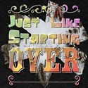Just Like Starting Over T-Shirt