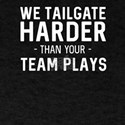 Tailgate Harder Than Your Team Plays T-Shirt