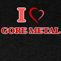 I Love GORE METAL T-Shirt