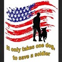 it only takes one dog to save a Soldier T-Shirt