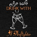 Be Safe Drink With A Firefighter T-Shirt