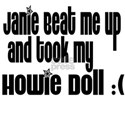 Janie Took my Howie Doll!! White T-Shirt