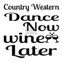 Country Western Dance Now Wine Later Shirt